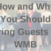 Why bring guests to WMB, and How
